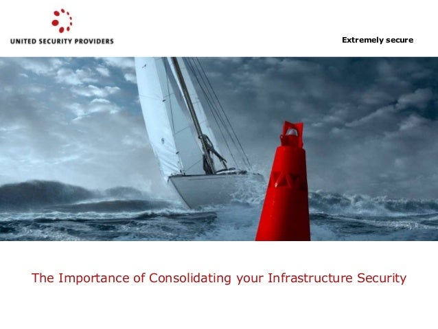 The Importance of Consolidating your Infrastructure Security Extremely secure