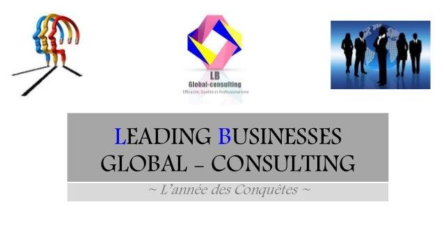 LEADING BUSINESSES GLOBAL - CONSULTING ~ L'année des Conquêtes ~