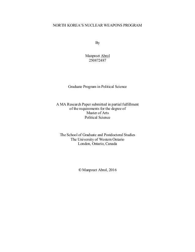NORTH KOREA'S NUCLEAR WEAPONS PROGRAM By Manpreet Abrol 250872487 Graduate Program in Political Science A MA Research Pape...