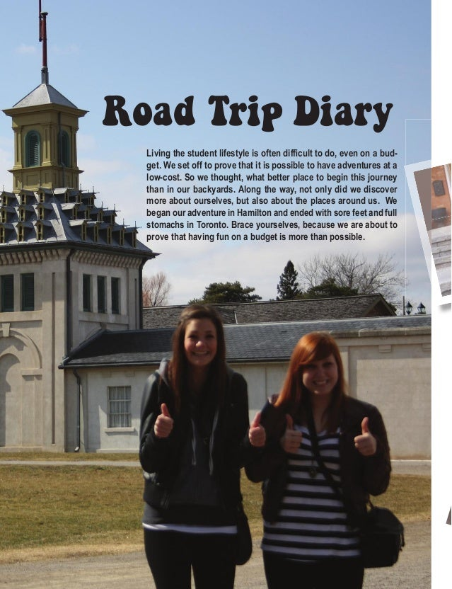 Road Trip Diary Living the student lifestyle is often difficult to do, even on a bud- get. We set off to prove that it is p...