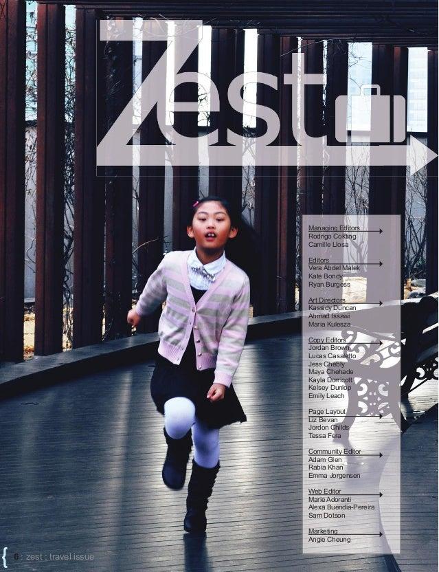 { 6 : zest : travel issue Managing Editors Rodrigo Cokting Camille Llosa Editors Vera Abdel Malek Kate Bondy Ryan Burgess ...