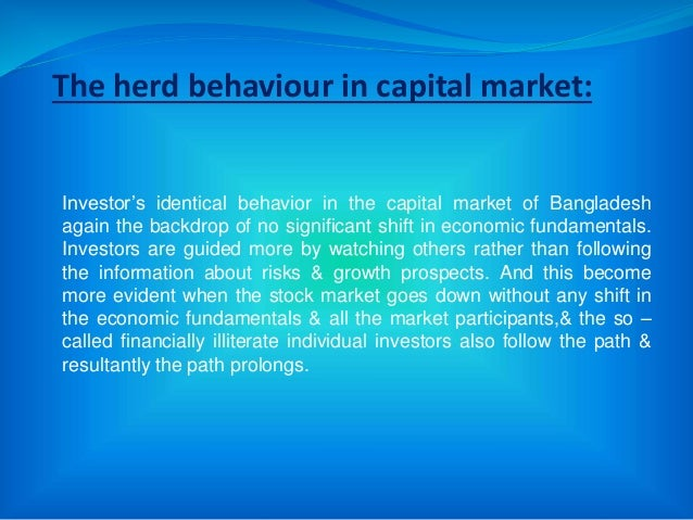 The herd behaviour in capital market: Investor's identical behavior in the capital market of Bangladesh again the backdrop...