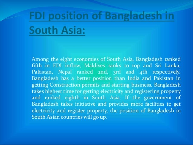 FDI position of Bangladesh in South Asia: Among the eight economies of South Asia, Bangladesh ranked fifth in FDI inflow, ...