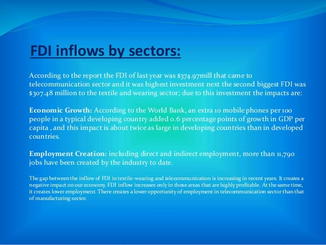 FDI inflows by sectors: According to the report the FDI of last year was $374.97mill that came to telecommunication sector...