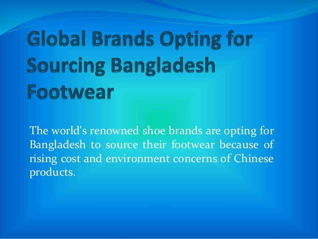 The world's renowned shoe brands are opting for Bangladesh to source their footwear because of rising cost and environment...