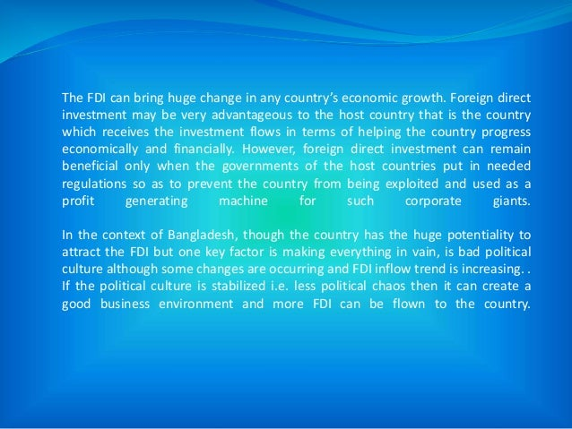 The FDI can bring huge change in any country's economic growth. Foreign direct investment may be very advantageous to the ...