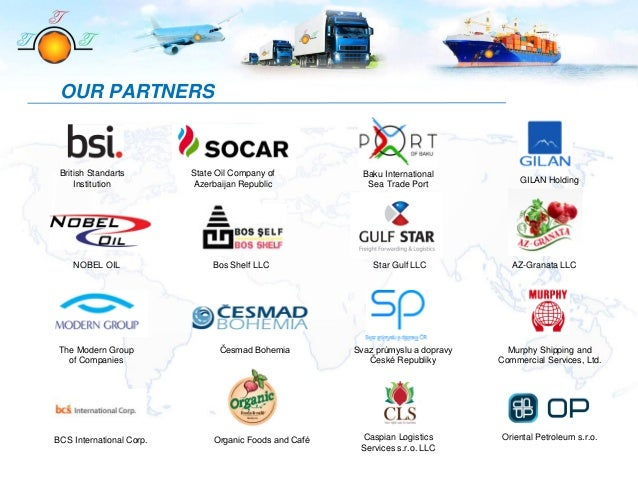 OUR PARTNERS British Standarts Institution State Oil Company of Azerbaijan Republic Baku International Sea Trade Port GILA...