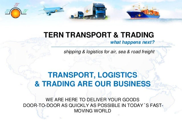 TERN TRANSPORT & TRADING what happens next? shipping & logistics for air, sea & road freight TRANSPORT, LOGISTICS & TRADIN...