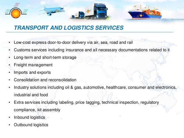 • Low-cost express door-to-door delivery via air, sea, road and rail • Customs services including insurance and all necess...
