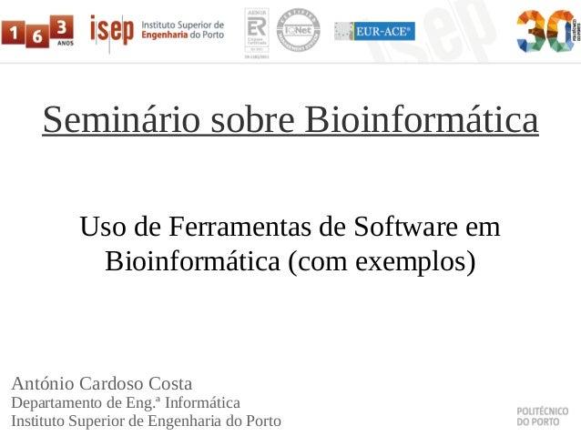 Uso de Ferramentas de Software em Bioinformática (com exemplos) António Cardoso Costa Departamento de Eng.ª Informática In...
