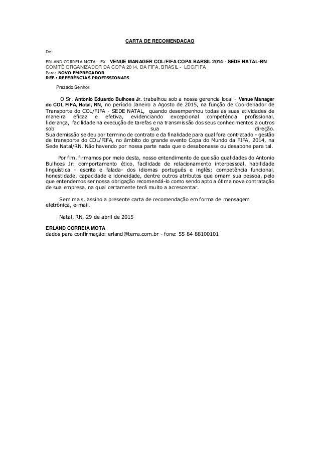 CARTA DE RECOMENDACAO De: ERLAND CORREIA MOTA - EX VENUE MANAGER COL/FIFA COPA BARSIL 2014 - SEDE NATAL-RN COMITÊ ORGANIZA...