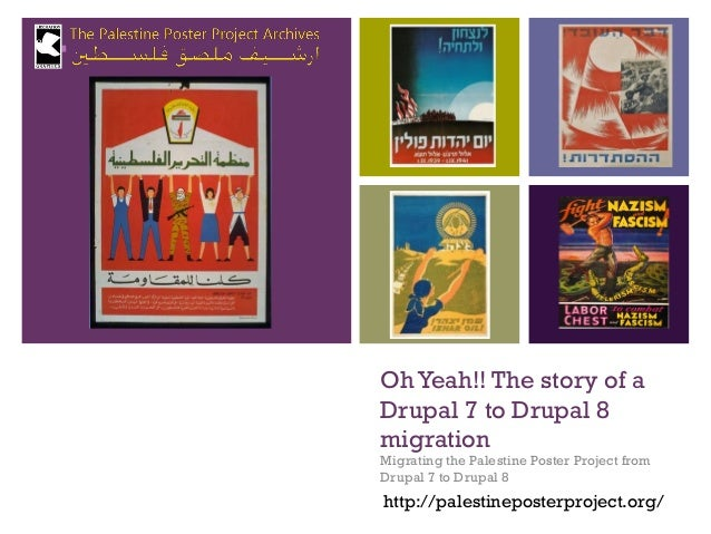 + OhYeah!! The story of a Drupal 7 to Drupal 8 migration Migrating the Palestine Poster Project from Drupal 7 to Drupal 8 ...