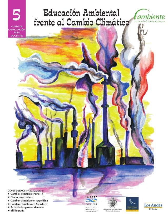5 I A D I Z A Dirección General de Escuelas Gobierno de Mendoza CONTENIDOS FASCÍCULO 5: Cambio climático (Parte 1) Efect...