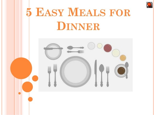 Click M e!!  5 EASY MEALS FOR DINNER