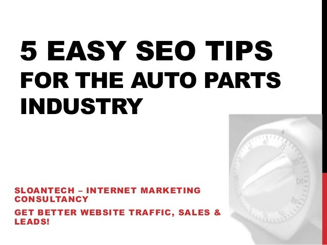 5 EASY SEO TIPS FOR THE AUTO PARTS INDUSTRY SLOANTECH – INTERNET MARKETING CONSULTANCY GET BETTER WEBSITE TRAFFIC, SALES &...