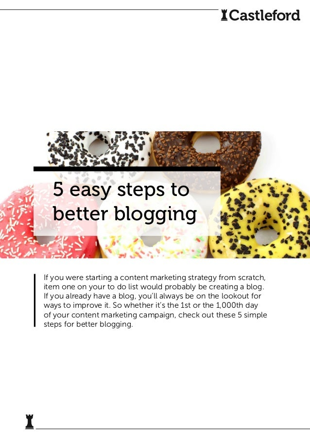 5 easy steps to better blogging If you were starting a content marketing strategy from scratch, item one on your to do lis...
