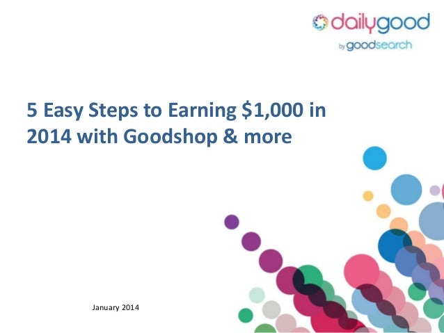 5 Easy Steps to Earning $1,000 in 2014 with Goodshop & more  January 2014