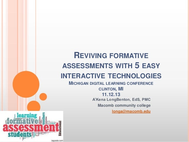 REVIVING FORMATIVE ASSESSMENTS WITH 5 EASY INTERACTIVE TECHNOLOGIES MICHIGAN DIGITAL LEARNING CONFERENCE CLINTON, MI 11.12...