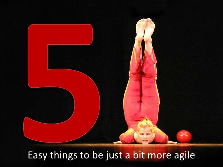 5<br />Easy things to be just a bit more agile<br />