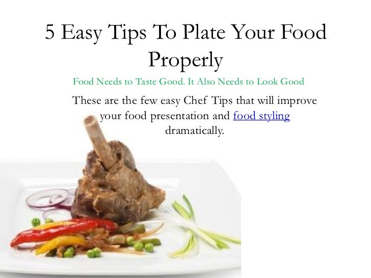 5 Easy Tips To Plate Your Food           Properly   Food Needs to Taste Good. It Also Needs to Look Good   These are the f...