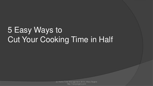 5 Easy Ways to Cut Your Cooking Time in Half  (c) Home Time Management 2013 | Mary Segers http://marysegers.com