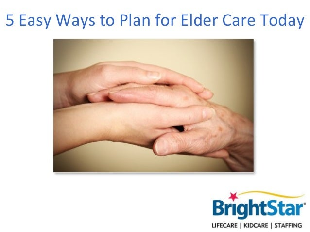 5 Easy Ways to Plan for Elder Care Today