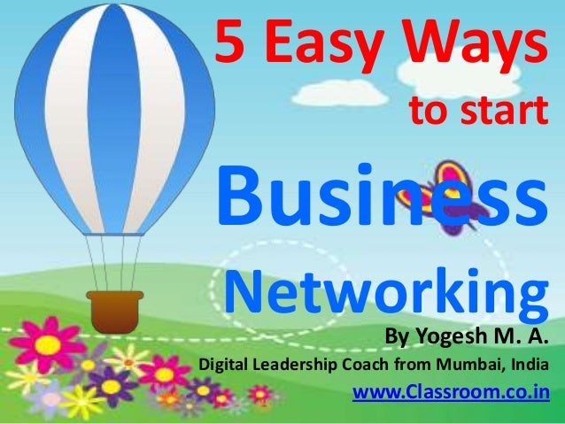 5 Easy Ways                         to start Business  Networking          By Yogesh M. A.Digital Leadership Coach from Mu...