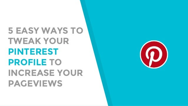 5 EASY WAYS TO TWEAK YOUR PINTEREST PROFILE TO INCREASE YOUR PAGEVIEWS