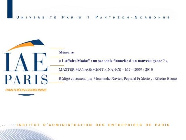 I / Madoff II / La Fraude III / Les leçons IV/ Questions Mémoire « L'affaire Madoff : un scandale financier d'un nouveau g...