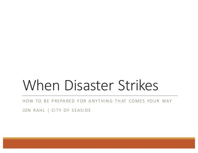 WhenDisasterStrikes HOWTO BE PREPARED FOR ANYTHING THAT COMES YOUR WAY JON RAHL  CITY OFSEASIDE