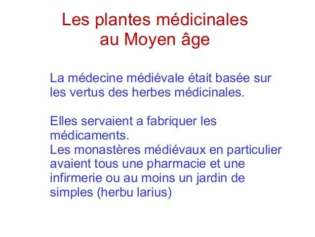 Les plantes médicinales au Moyen âge La médecine médiévale était basée sur les vertus des herbes médicinales. Elles servai...