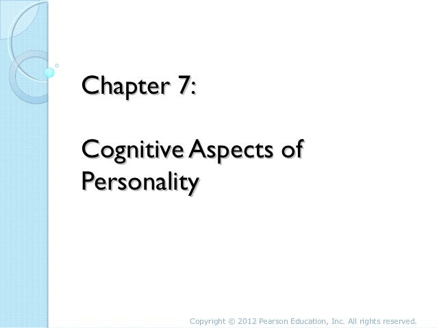 Chapter 7:Cognitive Aspects ofPersonality         Copyright © 2012 Pearson Education, Inc. All rights reserved.