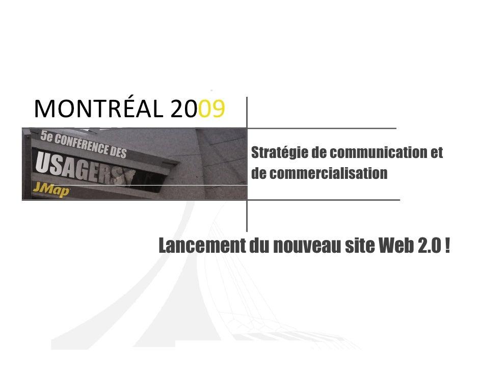 MONTRÉAL 2009                    Stratégie de communication et                    de commercialisation            Lancemen...
