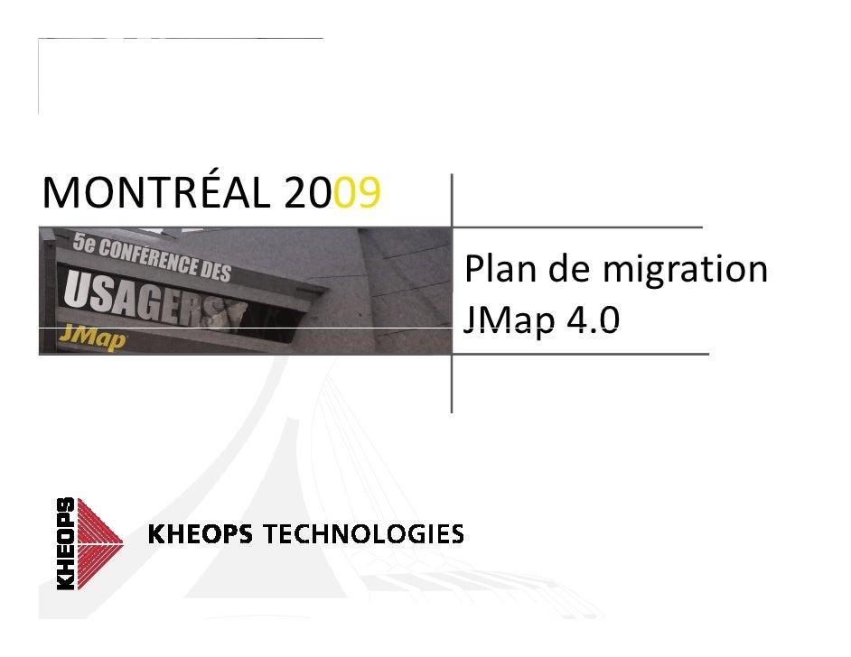 MONTRÉAL 2009                 Plan de migration                 JMap 4.0