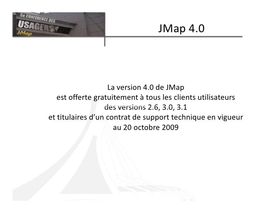 JMap 4.0                       La version 4.0 de JMap    est offerte gratuitement à tous les clients utilisateurs         ...