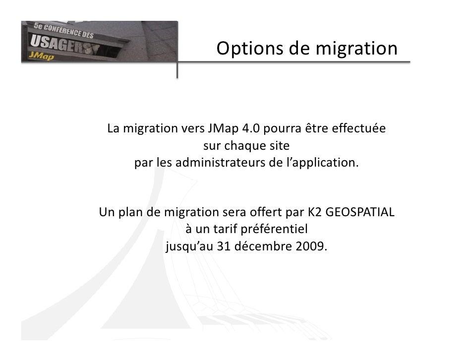 Options de migration    La migration vers JMap 4.0 pourra être effectuée                   sur chaque site      par les ad...