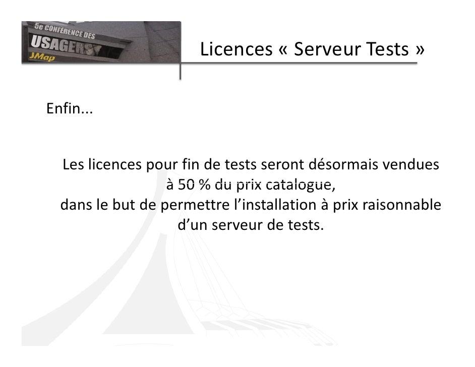 Licences « Serveur Tests »  Enfin...     Les licences pour fin de tests seront désormais vendues                   à 50 % ...