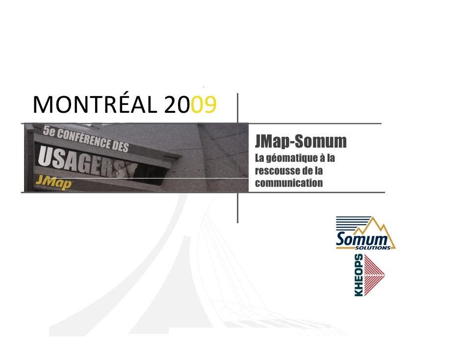MONTRÉAL 2009                 JMap-Somum                 La géomatique à la                 rescousse de la               ...