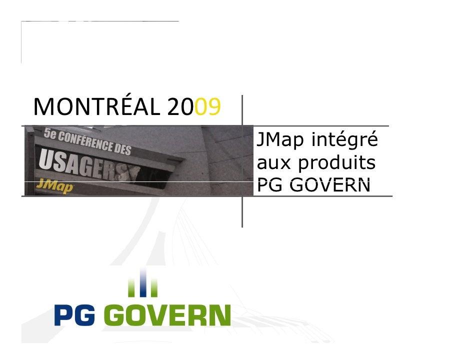 MONTRÉAL 2009                 JMap intégré                 aux produits                 PG GOVERN