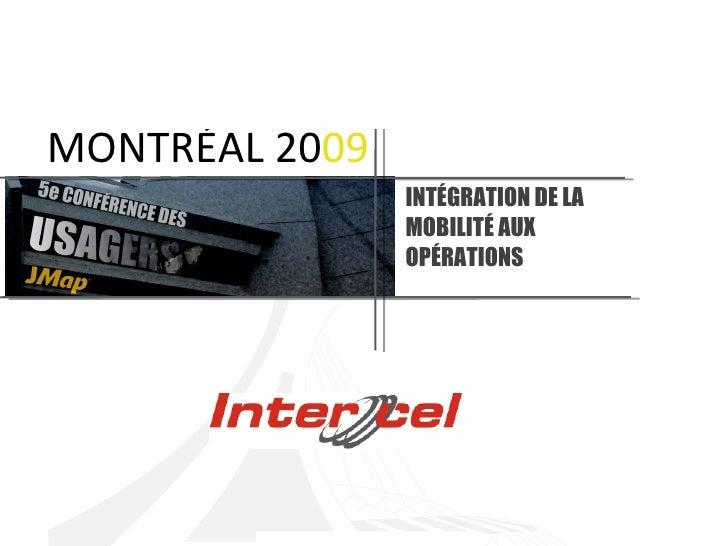INTÉGRATION DE LA MOBILITÉ AUX OPÉRATIONS MONTRÉAL 20 09