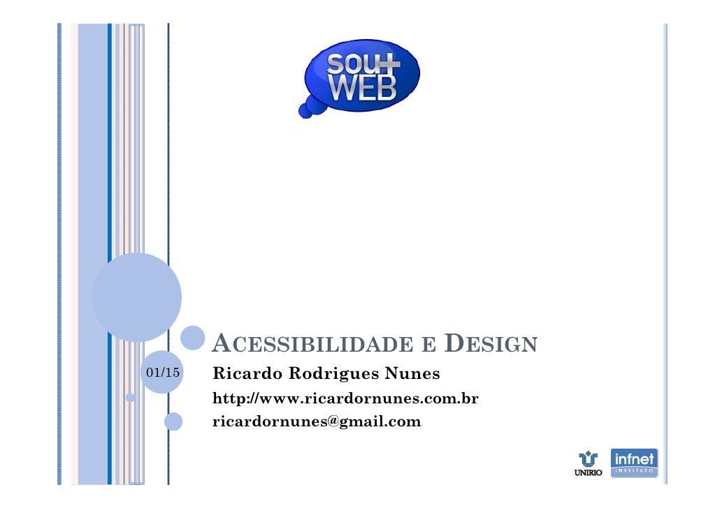 ACESSIBILIDADE E DESIGN 01/15   Ricardo Rodrigues Nunes         http://www.ricardornunes.com.br         ricardornunes@gmai...