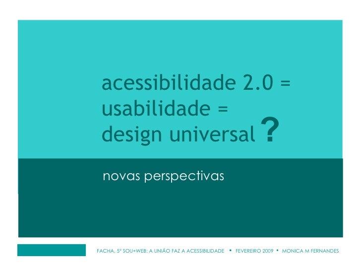 FACHA, 5º SOU+WEB: A UNIÃO FAZ A ACESSIBILIDADE  •  FEVEREIRO 2009  •  MONICA M FERNANDES novas perspectivas acessibilidad...