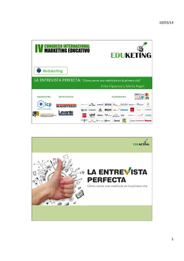 """10/03/14   1   #eduke,ng   LA  ENTREVISTA  PERFECTA:  """"Cómo  cerrar  una  matrícula  en  la  prime..."""