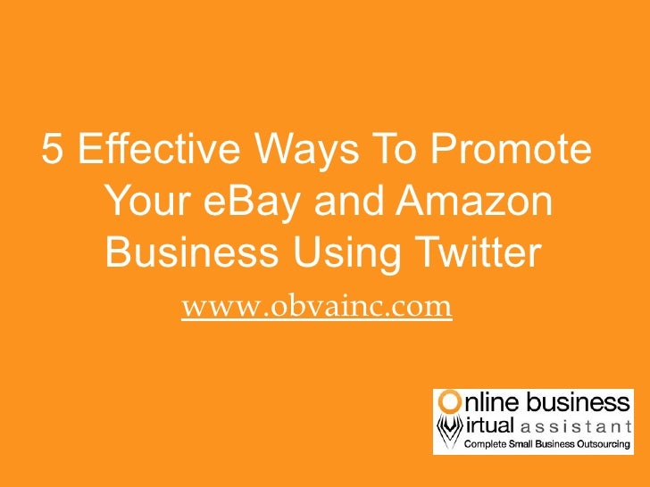 <ul><li>5 Effective Ways To Promote Your eBay and Amazon Business Using Twitter  </li></ul><ul><li>www.obvainc.com </li></ul>