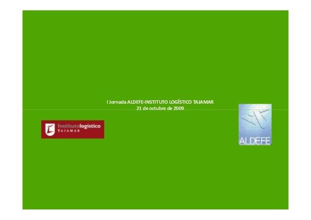 I Jornada ALDEFE-INSTITUTO LOGÍSTICO TAJAMAR             21 de octubre de 2009