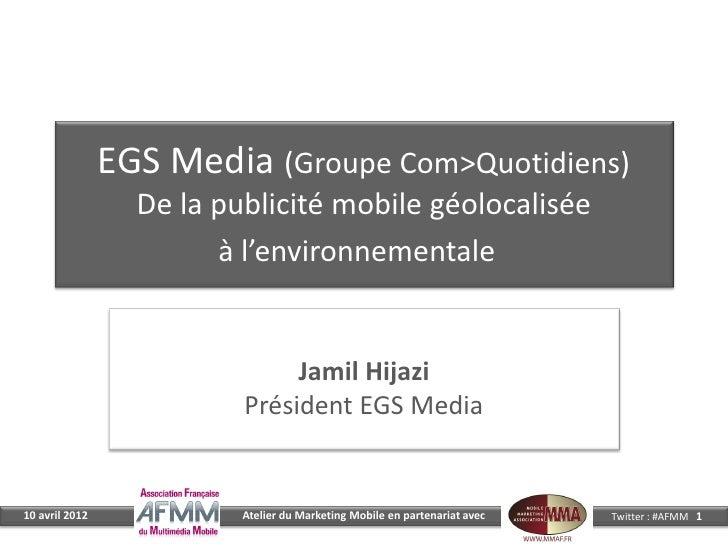 EGS Media (Groupe Com>Quotidiens)                  De la publicité mobile géolocalisée                        à l'environn...
