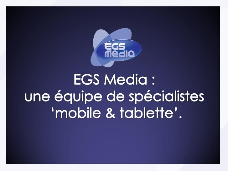 EGS Media : acteur historique leader   Depuis 2004 sur le mobile…                            …au service des annonceurs,  ...