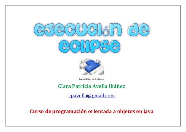 Imagen: http://co.fotolia.comClara Patricia Avella Ibáñezcpavella@gmail.comCurso de programación orientada a objetos en java