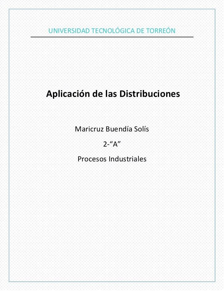 """UNIVERSIDAD TECNOLÓGICA DE TORREÓNAplicación de las Distribuciones       Maricruz Buendía Solís               2-""""A""""       ..."""