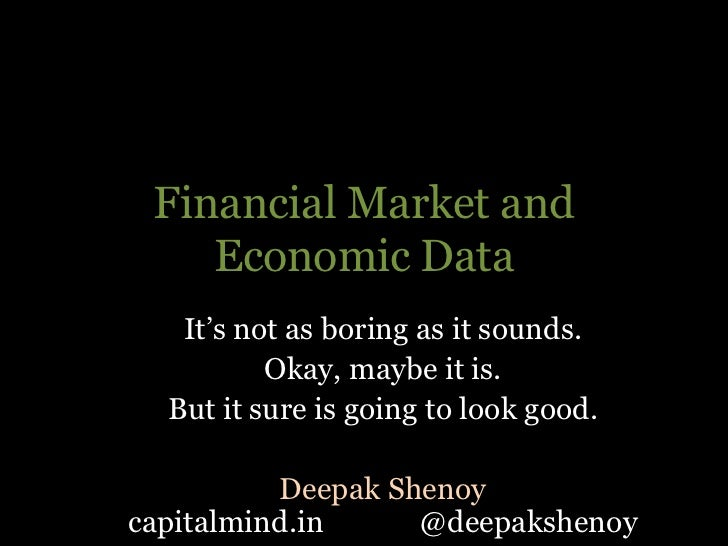 Financial Market and    Economic Data   It's not as boring as it sounds.          Okay, maybe it is.  But it sure is going...